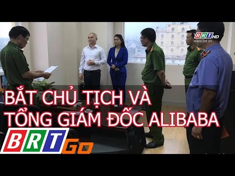 Bắt chủ tịch và tổng giám đốc Công ty cổ phần địa ốc Alibaba   BRTgo