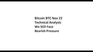 Bitcoin BTC Nov 22 Technical Analysis - We Still Face Bearish Pressure