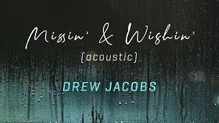 Drew Jacobs Missin' And Wishin' (Acoustic)