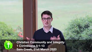 22nd March 2020, Christian Community and Integrity, 1 Corinthians 5:1-13, Sam Creek