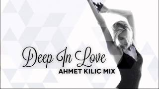 DEEP IN LOVE - AHMET KILIC (Nu Disco / Deep House Mix)