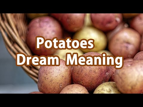 potatoes dream meaning, Potato dreams, Potato-related dreams, When you see potatoes in your dreams