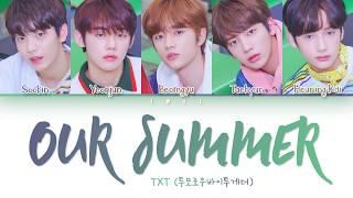 TXT (투모로우바이투게더) - Our Summer (Han Rom Eng) Color Coded Lyrics/한국어 가사