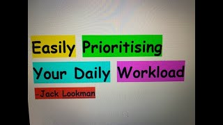 Easily Prioritizing Your Daily Workload by Jack Lookman