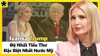 Ivanka Trump - Khi Đệ Nhất Tiểu Thư Trở Thành Cố Vấn Tổng Thống Mỹ