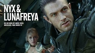 Nyx Ulric & Lunafreya - Kiss Me Good-Bye AMV (Kingsglaive: Final Fantasy XV)