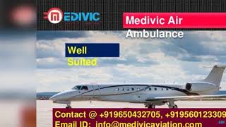 Medivic Air Ambulance from Dibrugarh and Mumbai-Get the Excellent