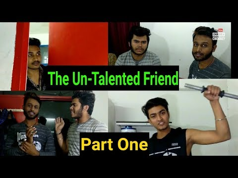 The Un-Talented Friend Part One