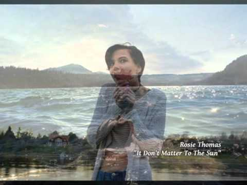 Rosie Thomas - It don't matter to the sun (Eso no le importa al sol)