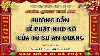 CHÙA QUAN THẾ ÂM Hướng Dẫn Lễ Phật Nhớ Số Của TỔ SƯ ẤN QUANG