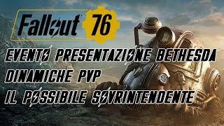 FALLOUT 76 ITA - EVENTO PRESENTAZIONE BETHESDA, DINAMICHE PVP, IL POSSIBILE SOVRINTENDENTE