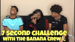7 SECOND CHALLENGE WITH THE BANANA CREW!!!