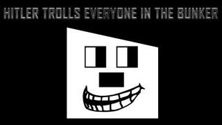 Hitler trolls everyone in the bunker