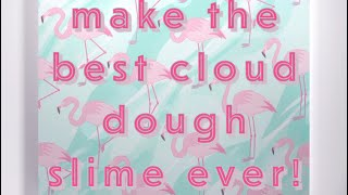 How To Make The Best Cloud Dough Slime Ever!!!