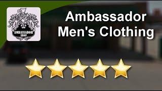 Ambassador Men's Clothing Oklahoma City          Incredible           5 Star Review by James S.