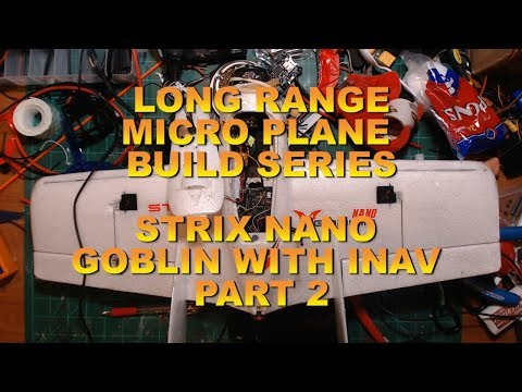 long-range-micro-planesstrix-nano-goblin-inav-build-series-part-2