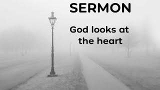 God Looks at the heart – Mark 12:28-34, 1 Samuel 16:1-13