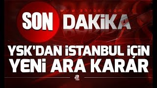 SON DAKİKA! YSK'dan İstanbul Için Yeni Ara Karar!