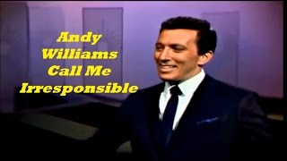 Andy Williams........Call Me Irresponsible.