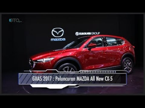 GIIAS 2017 : Peluncuran MAZDA All New CX-5