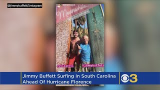 'I Ain't Afraid Of Dying': Jimmy Buffett Goes Surfing In South Carolina As Hurricane Florence Approa