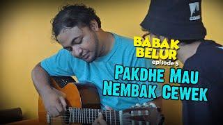 BABAK BELUR EPS 5 - Pakdhe Belajar Gitar Buat Nembak Cewek