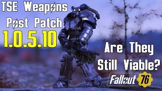 Fallout 76: TSE Weapons After Patch 1.0.5.10 - Are they Still Viable?