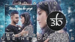 MAIN TERA HO GAYA | 3D Audio | Bass Boosted | Millind Gaba | Virtual 3d Audio | HQ