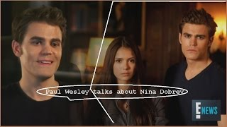 Paul Wesley Talks About Nina Dobrev [rus Sub]