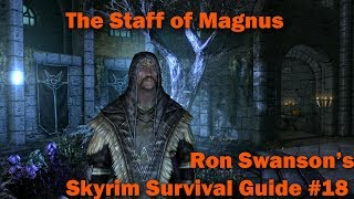 THE STAFF OF MAGNUS - Ron Swanson's Skyrim Survival Guide #18 (LET'S PLAY)
