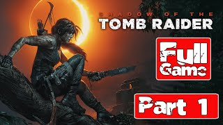 Shadow of the Tomb Raider Gameplay Walkthrough Part 1 [1080p HD]