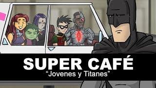Super Cafe: Jovenes y Titanes