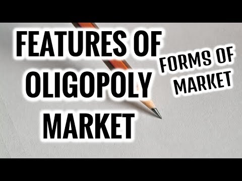 Features of OLIGOPOLY MARKET- Forms of Market- Microeconomics