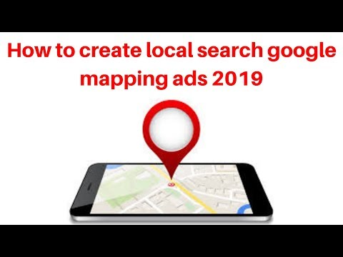 How to create local search google mapping ads 2019