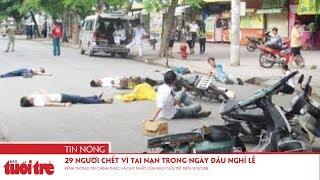 ⚡ Tin mới nhất | 29 người chết vì tai nạn trong ngày đầu nghỉ lễ