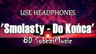 Smolasty   Do Końca (8D Audio   Bass Boosted)   SOBCZIMUSIC