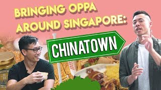 Bringing Oppa Around Singapore: Best Chinatown Food Guide | S1 EP 2