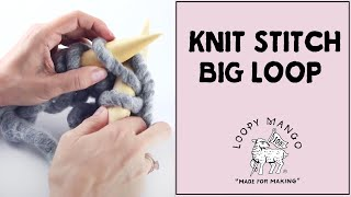 Knit Stitch with Big Loop Yarn and size 50 25 mm knitting needles