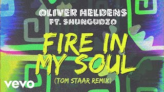 Oliver Heldens   Fire In My Soul (Tom Staar Remix (Audio)) Ft. Shungudzo