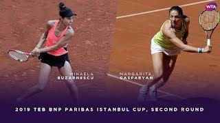 Mihaela Buzarnescu Vs. Margarita Gasparyan | 2019 TEB BNP Paribas Istanbul Cup Second Round