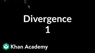 Divergence 1 | Multivariable Calculus | Khan Academy