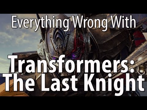 Everything Wrong With Transformers The Last Knight