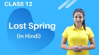 Lost Spring Class 12 in Hindi | Lost Spring Class 12 in English | Lost Spring Class 12 - Download this Video in MP3, M4A, WEBM, MP4, 3GP