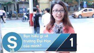 S Talk 1 - Bạn hiểu gì về trường ĐH của mình?