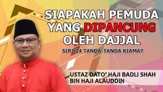 SIAPAKAH PEMUDA YANG DIPANCUNG OLEH DAJJAL | Siri 24 Tanda-Tanda Kiamat | Ustaz Badli Shah Alauddin
