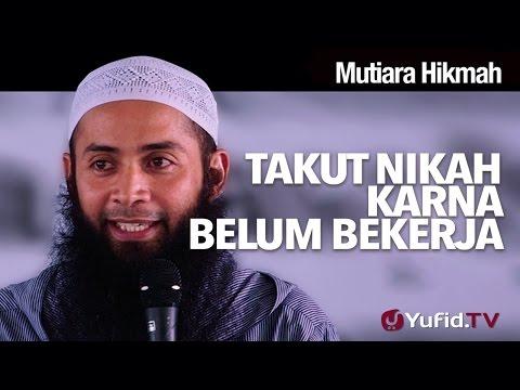 Video Mutiara Hikmah: Takut Nikah Karna Belum Bekerja - Ustadz DR Syafiq Riza Basalamah, MA.
