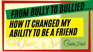 From Bully to Bullied...How It Changed My Ability to Be a Better Friend