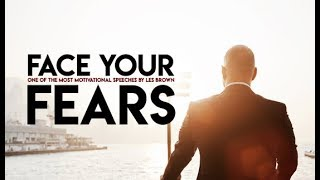 FACE YOUR FEARS - Motivational Video (Ft. Les Brown)
