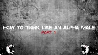 How to Think Like an Alpha Male -  Part 1