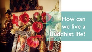 How can we live a Buddhist life